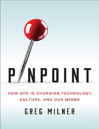 Pinpoint   How GPS Is Changing Technology, Culture, and Our