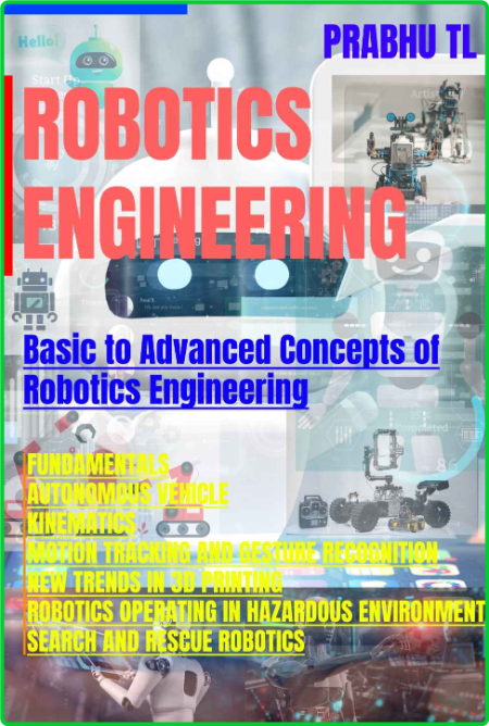 Robotics Engineering - Basic to Advanced Concepts of Robotics Engineering