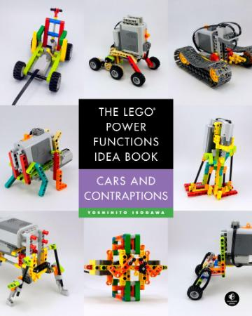 The LEGO Power Functions Idea Book   Cars and Contraptions
