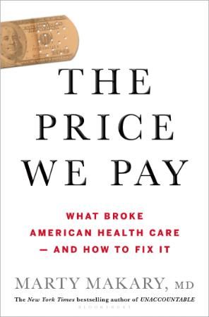 The Price We Pay  What Broke American Health Care - and How to Fix It