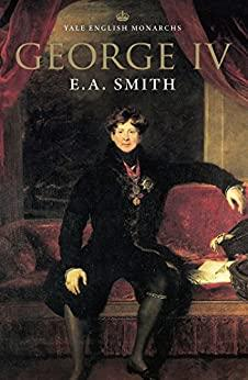 E  A  Smith - George IV (The English Monarchs)