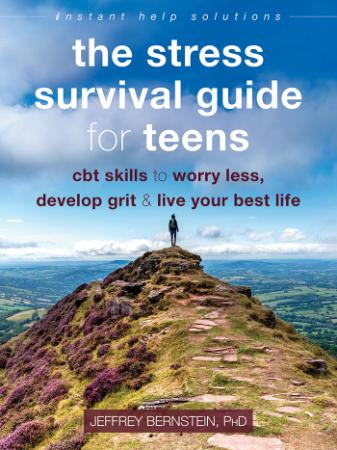 The Stress Survival Guide for Teens - CBT Skills to Worry Less, Develop Grit, and ...