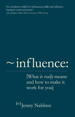 Influence   What it Really Means and how to Make it Work for You