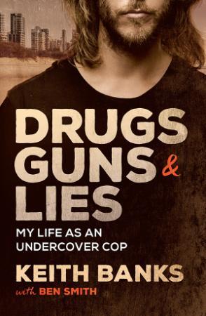 Drugs, Guns & Lies My life as an undercover cop