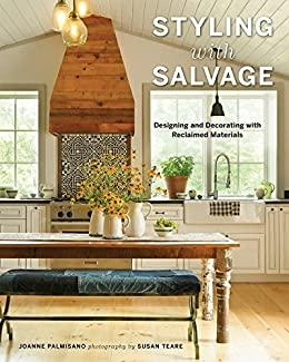 Styling with Salvage - Designing and Decorating with Reclaimed Materials