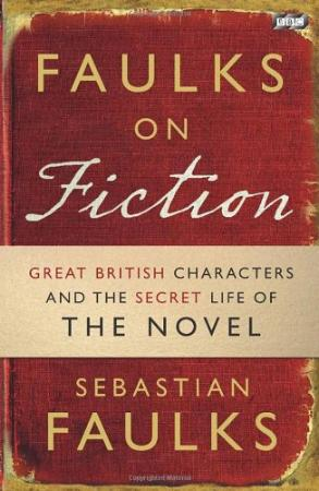 Faulks on Fiction - The Secret Life of the Novel