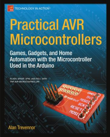 Practical AVR Microcontrollers Games, Gadgets, and Home Auto
