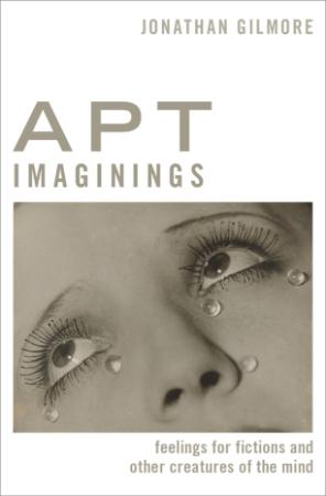 Apt Imaginings Feelings for Fictions and Other Creatures of