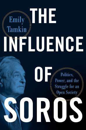 The Influence of Soros Politics, Power, and the Struggle for an Open Society