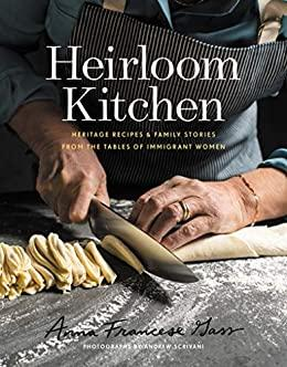 Heirloom kitchen heritage recipes and family stories from the tables of immigrant ...