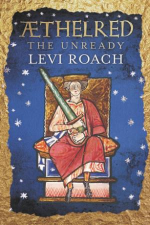 Levi Roach - Æthelred  The Unready (The English Monarchs)