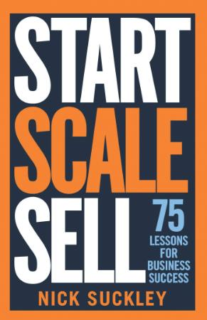 Start Scale Sell   75 Lessons for Business Success