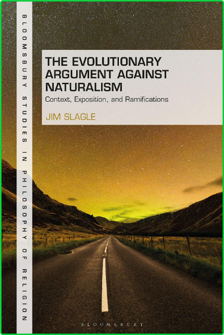 The Evolutionary Argument against Naturalism - Context, Exposition, and Repercussi...