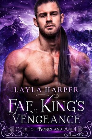 Fae King's Vengeance (Court of Bones and Ash  4)   Layla Harper