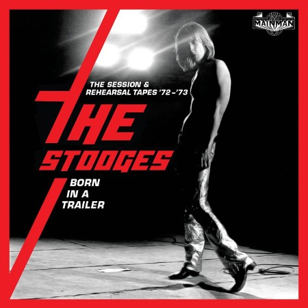 The Stooges - Born In A Trailer  The Session & Rehearsal Tapes '72-'73 (2021)
