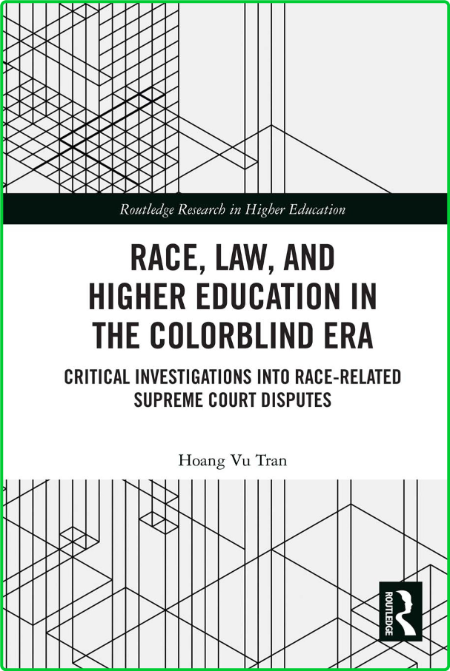 Race, Law, and Higher Education in the Colorblind Era - Critical Investigations in...