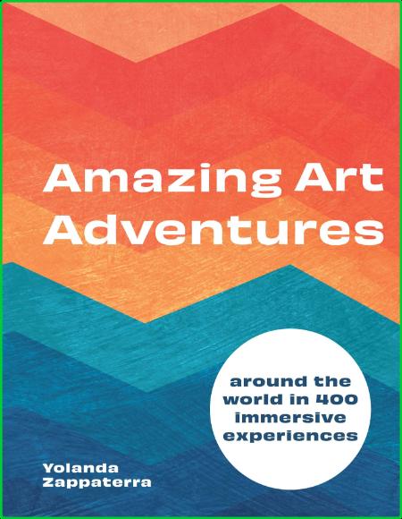 Amazing Art Adventures - Around the world in 400 immersive experiences