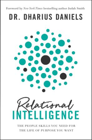 Relational Intelligence  The People Skills You Need for the Life of Purpose You Want by Dharius Daniels