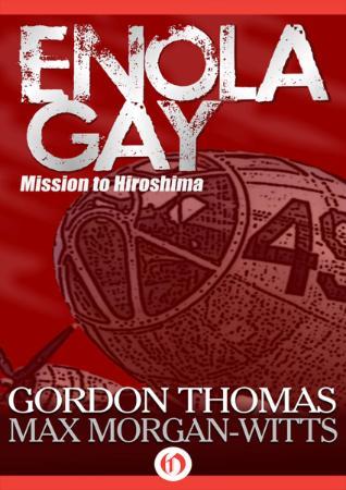 Enola Gay  Mission to Hiroshima by Gordon Thomas
