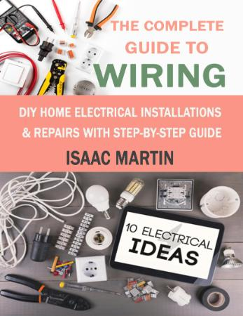 The Complete Guide to Wiring  DIY Home Electrical Installati
