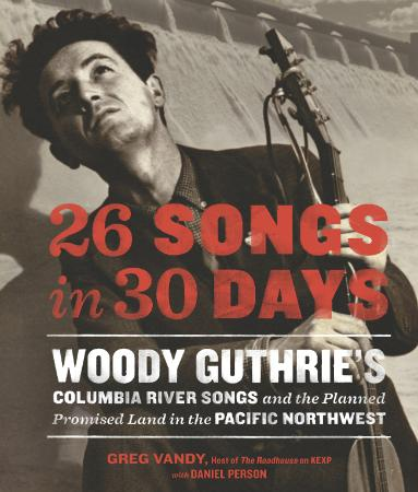 Songs in 30 Days Woody Guthrie's Columbia River Songs and the Planned Promised Lan...