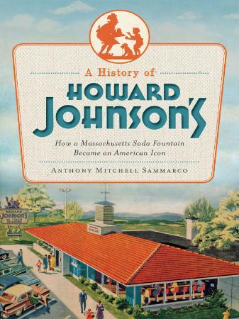 A History of Howard Johnson's   How a Massachusetts Soda Fou