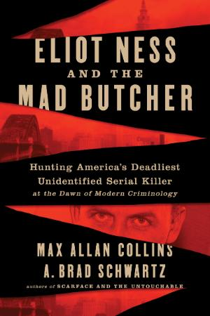 Eliot Ness and the Mad Butcher by Max Allan Collins