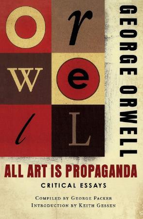 Orwell, George - All Art Is Propaganda (Harcourt, 2008)