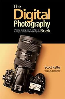 The Digital Photography Book - The Step-By-Step Secrets For How To Make Your Photos Look Like The Pros