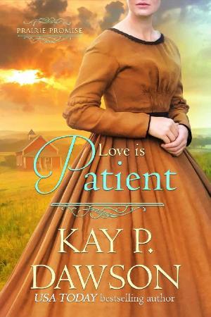 Love is Patient  Kay P  Dawson