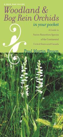 Woodland and Bog Rein Orchids in Your Pocket A Guide to Native Platanthera Species...