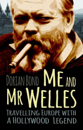 Me and Mr  Welles Travelling Europe with a Hollywood Legend