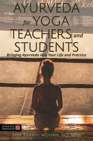 Ayurveda for Yoga Teachers and Students Bringing Ayurveda Into Your Life and Practice