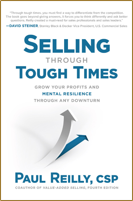 Selling Through Tough Times - Grow Your Profits and Mental Resilience Through any ...