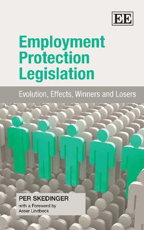 Employment Protection Legislation Evolution, Effects, Winners and Losers
