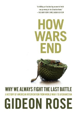 How Wars End  Why We Always Fight the Last Battle