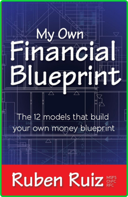 My Own Financial Blueprint - The 12 Models That Build Your Own Money Blueprint