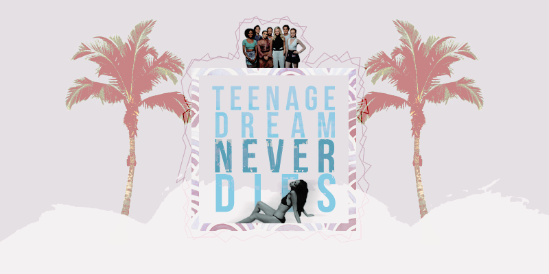 teenage dream never dies ✩