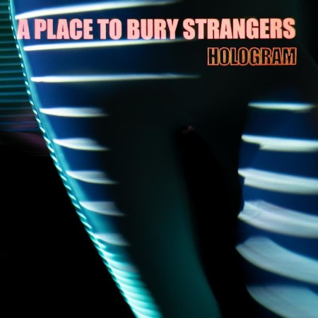 A Place to Bury Strangers - Hologram (2021)
