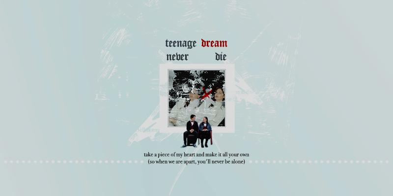 teenage dream never die ✩