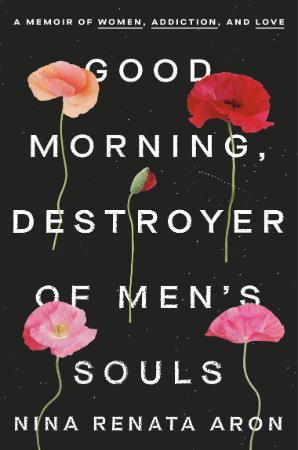 Good Morning, Destroyer of Men's Souls - A Memoir of Women,