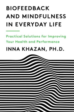 Biofeedback and Mindfulness in Everyday Life by Inna Khazan
