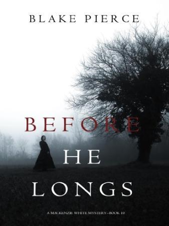 Blake Pierce - [Mackenzie White Mystery 10] - Before He Longs