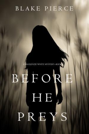 Blake Pierce - [Mackenzie White Mystery 09] - Before He Preys