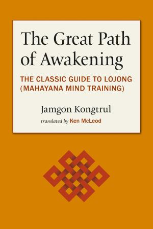 The Great Path of Awakening   The Classic Guide to Using the Mahayana Buddhist Slo...
