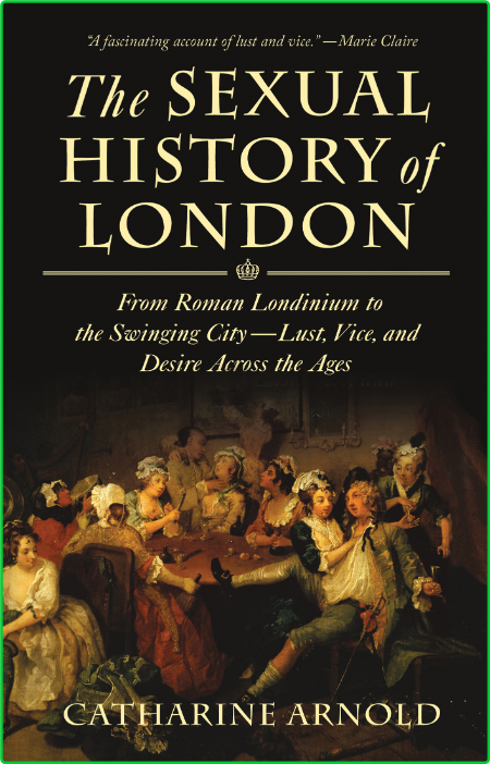 The Sexual History of London - From Roman Londinium to the Swinging City - Lust, V...