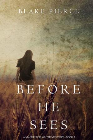 Blake Pierce - [Mackenzie White Mystery 02] - Before He Sees