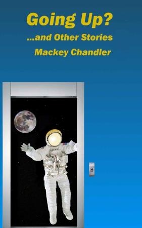 Mackey Chandler   Going Up   and Other Stories