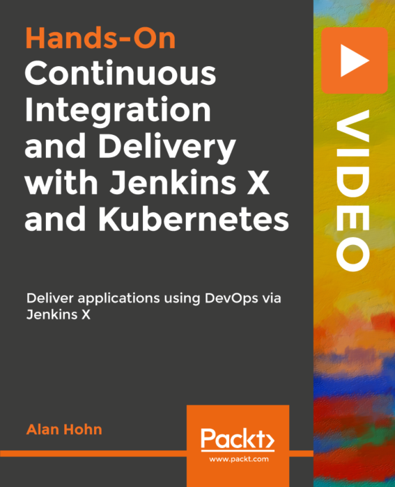 Packt.Hands-On.Continuous.Integration.and.Delivery.with.Jenkins.X.and.Kubernetes-XQZT