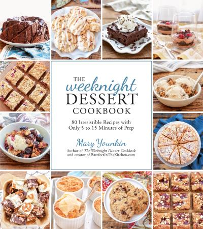 The Weeknight Dessert Cookbook - 80 Irresistible Recipes wit